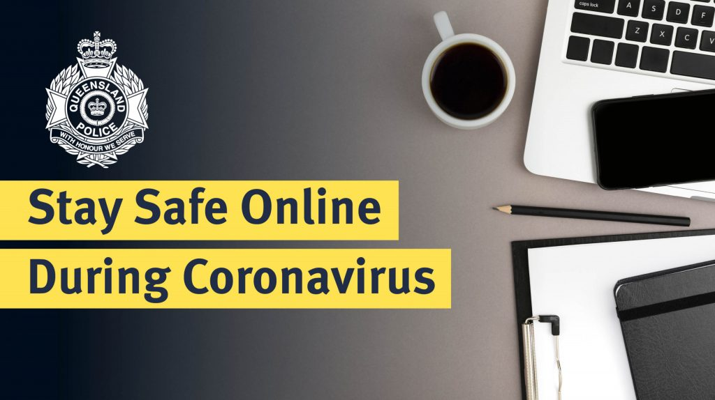 qld police scams poster of over view edge of laptop, smart phone, pencil, black coffee and note pad with Queensland Police emblem and heading saying stay safe online during coronavirus